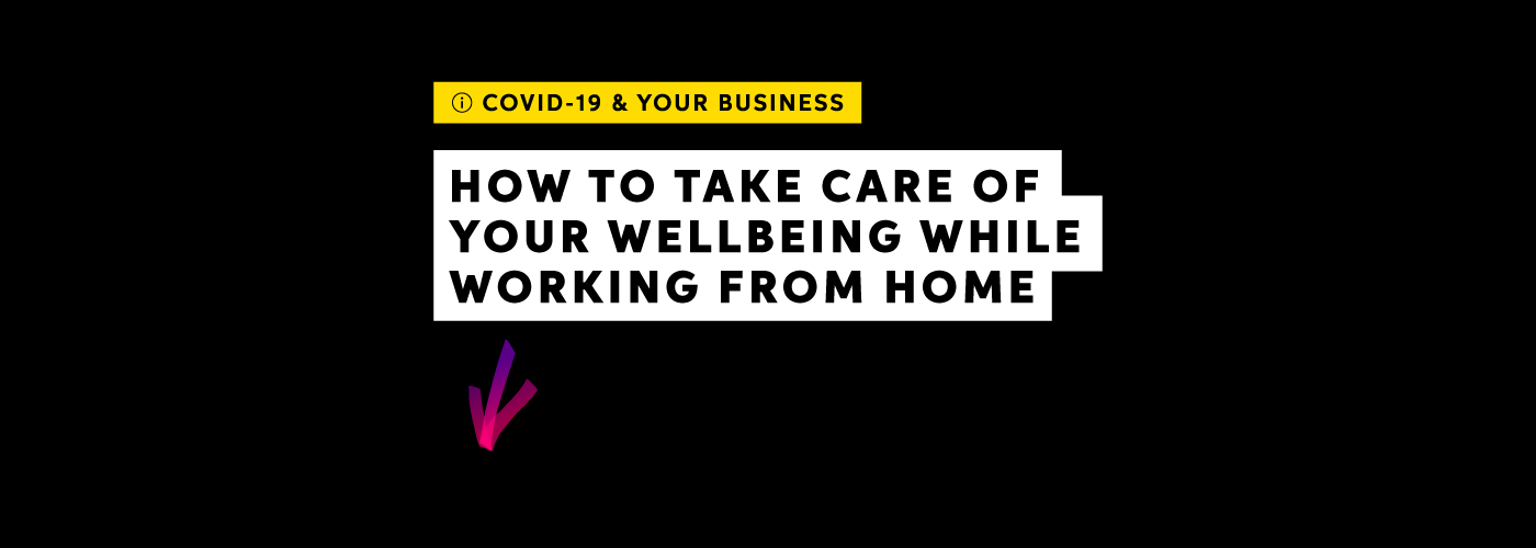 Tips for taking care of your wellbeing while working from home.
