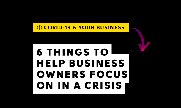 6 things to help business owners focus on in a crisis