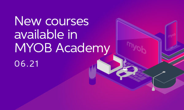 New courses to help you get the most from MYOB – June 2021